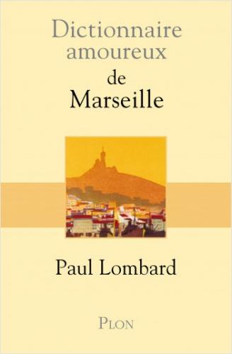 paul lombard,marseille,marcel pagnol,jacobinisme français,turcoing,iam,ntm,jean-claude izzo,la canebière,louis xiv,arthur rimbaud,antonin artaud